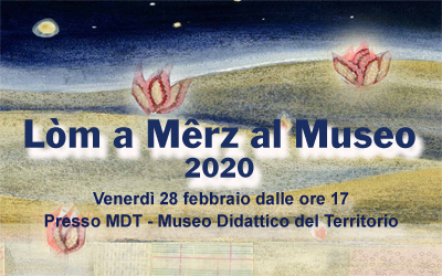Evento sospeso – Lòm a Mȇrz al Museo MDT – 28 febbraio 2020